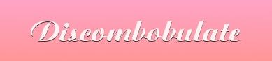 discombobulate.png