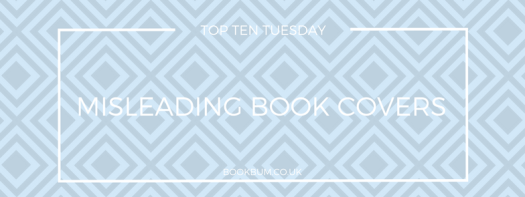 TOP TEN TUESDAY - MISLEADING COVERS