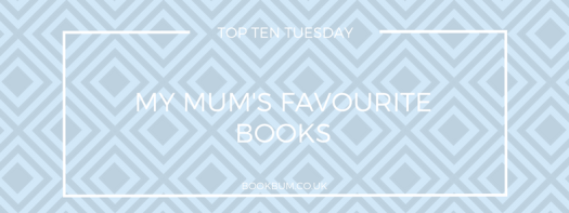 TOP TEN TUESDAY - MUMS FAVE BOOKS