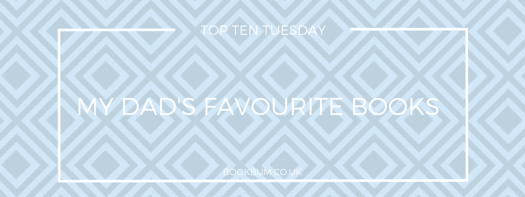 TOP TEN TUESDAY - DADS FAVES