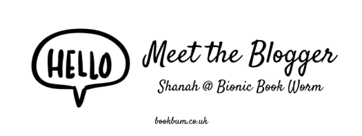 MEET THE BLOGGER - Shanah @ Bionic Book Worm