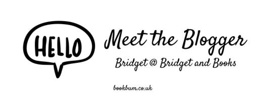 MEET THE BLOGGER - Bridget @ Bridget and Books