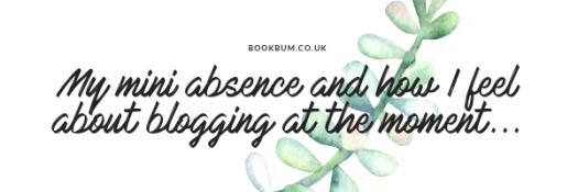 My mini absence and how I feel about blogging at the moment...