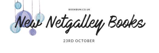 Netgalley Picks 23 Oct