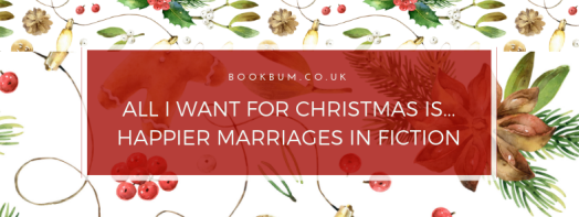 ALL I WANT FOR CHRISTMAS IS... HAPPIER MARRIAGE IN FICTION (1)